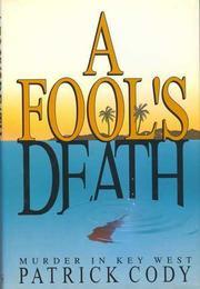A FOOL'S DEATH by Patrick Cody