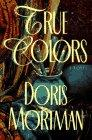 TRUE COLORS by Doris Mortman