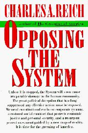 OPPOSING THE SYSTEM by Charles A. Reich