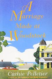 A MARRIAGE MADE AT WOODSTOCK by Cathie Pelletier