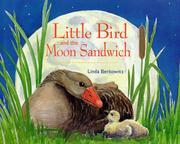 LITTLE BIRD AND THE MOON SANDWICH by Linda Berkowitz
