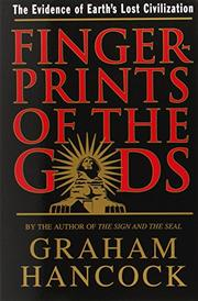 FINGERPRINTS OF THE GODS: The Evidence of Earth's Lost Civilization by Graham Hancock