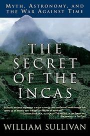 """THE SECRET OF THE INCAS: Myth, Astronomy, and the War Against Time"" by William Sullivan"