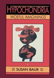 HYPOCHONDRIA: Woeful Imaginings by Susan Baur