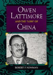OWEN LATTIMORE AND THE 'LOSS' OF CHINA by Robert P. Newman