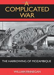 A COMPLICATED WAR: The Harrowing of Mozambique by William Finnegan