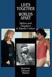LIVES TOGETHER/WORLDS APART: Mothers and Daughters in Popular Culture by Suzanna Danuta Walters