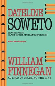 DATELINE SOWETO: Travels with Black South African Reporters by William Finnegan