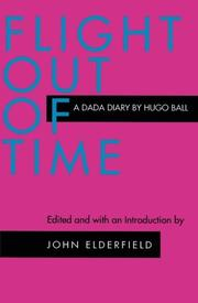 FLIGHT OUT OF TIME: A Dada Diary by Hugo Ball