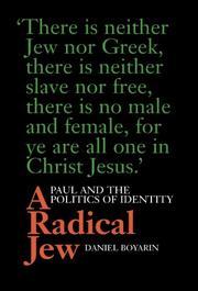 A RADICAL JEW: Paul and the Politics of Identity by Daniel Boyarin