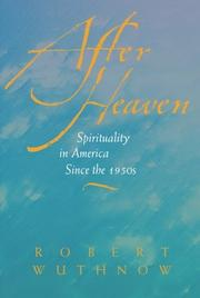 AFTER HEAVEN: Spirituality in America Since the 1950s by Robert Wuthnow