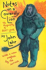 NOTES ON A COWARDLY LION by John Lahr