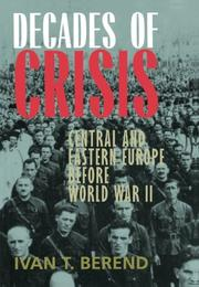 DECADES OF CRISIS: Central and Eastern Europe Before World War II by Ivan T. Berend
