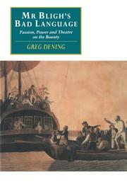 """""""MR. BLIGH'S BAD LANGUAGE: Passion, Power and Theatre on the Bounty"""" by Greg Dening"""