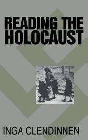 READING THE HOLOCAUST by Inga Clendinnen