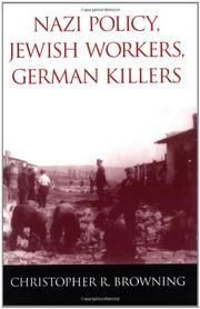 """NAZI POLICY, JEWISH WORKERS, GERMAN KILLERS"" by Christopher R. Browning"