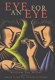EYE FOR AN EYE by William Ian Miller