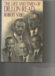THE LIFE AND TIMES OF DILLON, READ by Robert Sobel