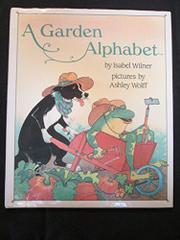 A GARDEN ALPHABET by Isabel Wilner