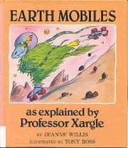 EARTH MOBILES, AS EXPLAINED BY PROFESSOR XARGLE by Jeanne Willis
