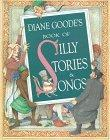 DIANE GOODE'S BOOK OF SILLY STORIES AND SONGS by Diane Goode
