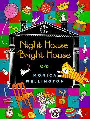 NIGHT HOUSE, BRIGHT HOUSE by Monica Wellington
