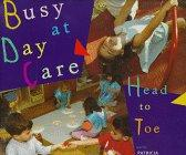 BUSY AT DAY CARE HEAD TO TOE by Patricia Brennan Demuth
