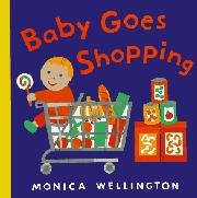 BABY GOES SHOPPING by Monica Wellington