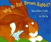 WHY SO SAD, BROWN RABBIT? by Sheridan Cain