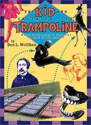 THE KID WHO INVENTED THE TRAMPOLINE by Don L. Wulffson