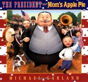 THE PRESIDENT AND MOM'S APPLE PIE by Michael Garland