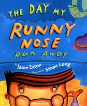 THE DAY MY RUNNY NOSE RAN AWAY by Jason Eaton