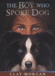THE BOY WHO SPOKE DOG by Clay Morgan