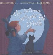 THE MOON MIGHT BE MILK by Lisa Shulman