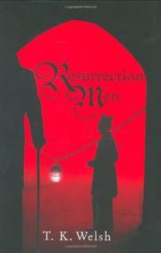RESURRECTION MEN by T.K. Welsh