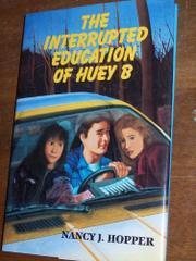 THE INTERRUPTED EDUCATION OF HUEY B by Nancy J. Hopper