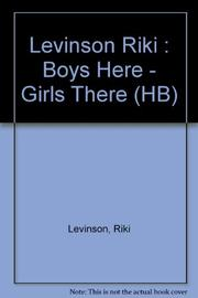 BOYS HERE--GIRLS THERE by Riki Levinson