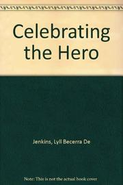 CELEBRATING THE HERO by Lyll Becerra de Jenkins