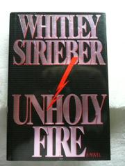 UNHOLY FIRE by Whitley Strieber