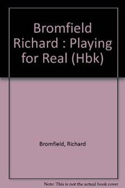 PLAYING FOR REAL by Richard Bromfield