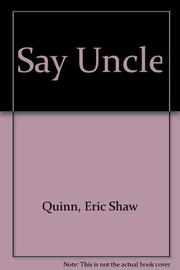 SAY UNCLE by Eric Shaw Quinn