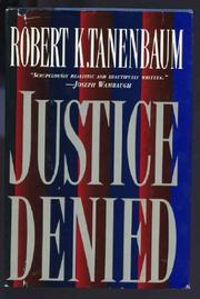 JUSTICE DENIED by Robert K. Tanenbaum