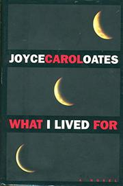 WHAT I LIVED FOR by Joyce Carol Oates