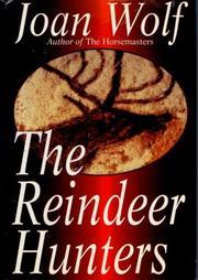 THE REINDEER HUNTERS by Joan Wolf