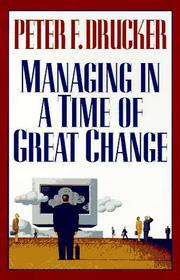 MANAGING IN A TIME OF GREAT CHANGE by Peter F. Drucker