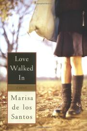 LOVE WALKED IN by Marisa de los Santos