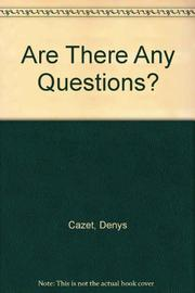 'ARE THERE ANY QUESTIONS?' by Denys Cazet