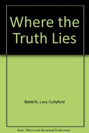 WHERE THE TRUTH LIES by Lucy Cullyford Babbitt