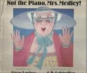 NOT THE PIANO, MRS. MEDLEY! by Evan Levine