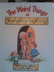 THE WEIRD THINGS IN NANNA'S HOUSE by Ann Maree Mason
